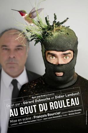 """● Avignon Off 2017 ● """"Au bout du rouleau"""" de et par Gérard Dubouche et Didier Landucci"""