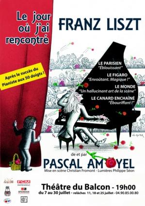 """● Avignon Off 2017 ● """"Le jour où j'ai rencontré Franz Liszt"""" de et avec Pascal Amoyel"""