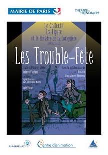 """11/05 au 14 /05/2011, Théâtre de la Jonquière, Paris, """"Les Trouble-Fête"""""""