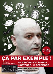"""5/10 au 17/12/2011, Théâtre du Marais, Paris, """"Ça Par Exemple"""""""