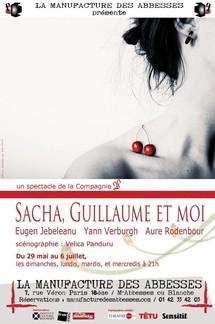 """29/05 au 6/07/2011, Manufacture des Abbesses, Paris, """"Sacha, Guillaume et moi"""""""