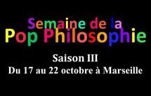 17 au 22/10/2011, Semaine de la Pop Philosophie Saison III, Marseille