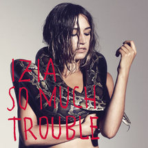 So Much Trouble signe le retour de l'enfant rebelle... Izia