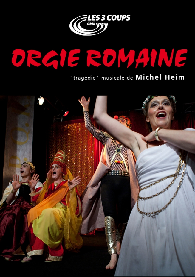 """""""Orgie Romaine"""", une comédie musicale de Michel Heim par Les 3 Coups Cie Giorgio Carpintieri"""