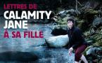 """16/05 au 1er/09/2012, Le Lucernaire, Paris, """"Lettre de Calamity Jane à sa fille"""""""